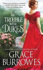 The Trouble with Dukes ekitaplar by Grace Burrowes