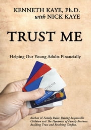 Trust Me - Helping Our Young Adults Financially ebook by Kenneth Kaye, Ph.D. with Nick Kaye