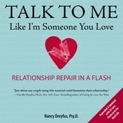 Talk to Me Like I'm Someone You Love, revised edition - Relationship Repair in a Flash ebook by Nancy Dreyfus
