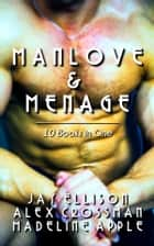 Manlove & Menage (10 Erotic Books in One) ebook by Jay Ellison,Alex Crossman,Madeline Apple
