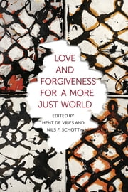 Love and Forgiveness for a More Just World ebook by Hent de Vries,Nils F. Schott