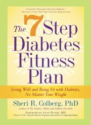 The 7 Step Diabetes Fitness Plan - Living Well and Being Fit with Diabetes, No Matter Your Weight ebook by Sheri Colberg-Ochs, Anne Peter