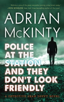 Police at the Station and They Don't Look Friendly - A Detective Sean Duffy Novel ebook by Adrian McKinty