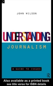 Understanding Journalism ebook by Wilson, John