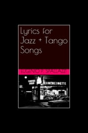 Lyrics for Jazz + Tango Songs ebook by Eugenio Spallazzi