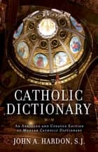 Catholic Dictionary ebook by John Hardon