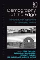 Demography at the Edge ebook by Assoc Prof Rasmus Ole Rasmussen,Mr Andrew Taylor,Professor Lee Huskey,Professor Prescott C. Ensign,Professor Dean Carson,Professor Philip Rees