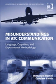 Misunderstandings in ATC Communication - Language, Cognition, and Experimental Methodology ebook by Ms Candace Farris,Dr Immanuel Barshi,Professor Sidney Dekker,Dr R Key Dismukes,Captain Daniel E Maurino