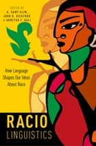 Raciolinguistics - How Language Shapes Our Ideas About Race ebook by H. Samy Alim, John R. Rickford, Arnetha F. Ball