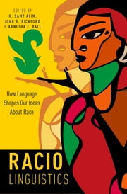 Raciolinguistics - How Language Shapes Our Ideas About Race ebook by H. Samy Alim,John R. Rickford,Arnetha F. Ball