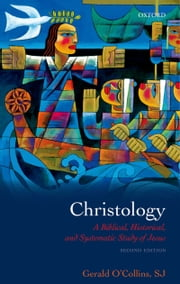 Christology: A Biblical, Historical, and Systematic Study of Jesus ebook by Gerald O'Collins, SJ