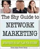 The Shy Guide to Network Marketing: Introvert's 30-Day Plan for Success ebook by Moehr and Associates
