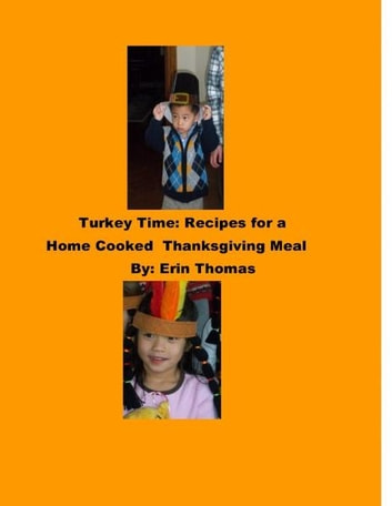 Turkey Time: Recipes for a Home Cooked Thanksgiving Meal ebook by Erin Thomas