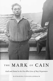 The Mark of Cain - Guilt and Denial in the Post-War Lives of Nazi Perpetrators ebook by Katharina von Kellenbach