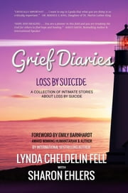 Grief Diaries - Surviving Loss by Suicide ebook by Lynda Cheldelin Fell, Sharon Ehlers