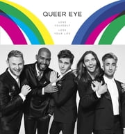 Queer Eye - Love Yourself, Love Your Life ebook by Antoni Porowski, Tan France, Jonathan Van Ness,...
