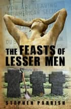 The Feasts of Lesser Men ebook by Stephen Parrish