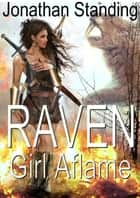 Raven: Girl Aflame ebook by Jonathan Standing