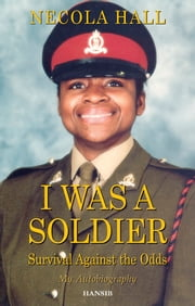 I Was A Soldier - Survival Against the Odds ebook by Necola Hall