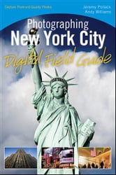 Photographing New York City Digital Field Guide ebook by Jeremy Pollack,Andy Williams