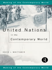 United Nations in the Contemporary World ebook by David J. Whittaker