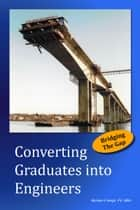Converting Graduates into Engineers ebook by Michael Veegh