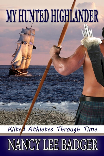 My Hunted Highlander - Kilted Athletes Through Time, #3 ebook by Nancy Lee Badger