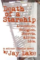Death of a Starship ebook by Jay Lake