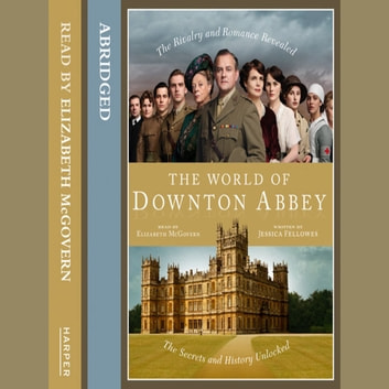 The World of Downton Abbey audiobook by Jessica Fellowes