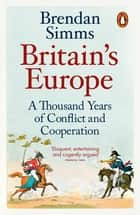 Britain's Europe - A Thousand Years of Conflict and Cooperation ebook by Brendan Simms