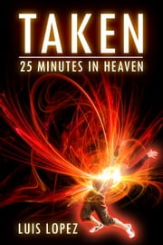 Taken: 25 Minutes in Heaven ebook by Luis Lopez
