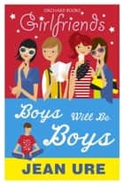 Girlfriends: Boys Will Be Boys ebook by Jean Ure