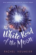 The White Road of the Moon ebook by Rachel Neumeier