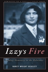 Izzy's Fire - Finding Humanity In The Holocaust ebook by Nancy Wright Beasley