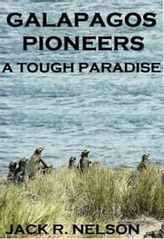 Galapagos Pioneers: A Tough Paradise ebook by Jack Nelson