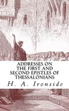 Addresses on the First and Second Epistles of Thessalonians ebook by H. A. Ironside