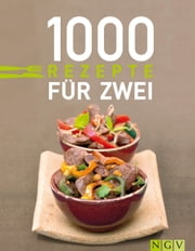 1000 Rezepte für zwei - Zu zweit genießen ganz ohne Umrechnen: Die schönsten Rezepte für Paare ebook by Kobo.Web.Store.Products.Fields.ContributorFieldViewModel