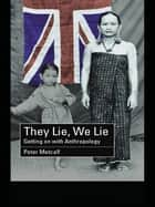 They Lie, We Lie - Getting on with Anthropology ebook by Peter Metcalf