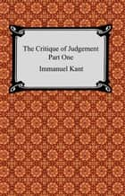 The Critique of Judgement (Part One, The Critique of Aesthetic Judgement) ebook by Immanuel Kant