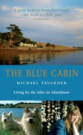 The Blue Cabin: Living by the Tides on Islandmore ebook by Michael Faulkner