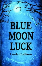Blue Moon Luck ebook by Linda Collison