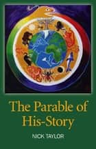 The Parable of His-Story ebook by Nick Taylor