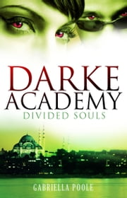 Darke Academy: 3: Divided Souls ebook by Gabriella Poole