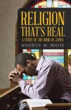 Religion That's Real - A Study of the Book of James ebook by