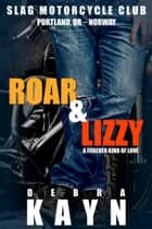 Roar & Lizzy - Slag Motorcycle Club, #1 ebook by Debra Kayn