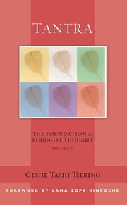 Tantra - The Foundation of Buddhist Thought, Volume 6 ebook by Geshe Tashi Tsering,Gordon McDougall,Lama Thubten Zopa Rinpoche