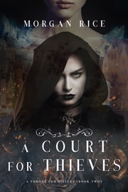 A Court for Thieves (A Throne for Sisters—Book Two) ebook by Morgan Rice