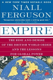 Empire - The Rise and Demise of the British World Order and the Lessons for Global Power ebook by Niall Ferguson