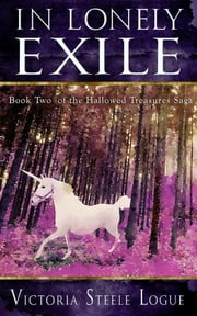 In Lonely Exile - Book Two of the Hallowed Treasures Saga ebook by Victoria Steele Logue