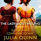The Lady Most Willing - A Novel in Three Parts audiobook by Julia Quinn, Eloisa James, Connie Brockway